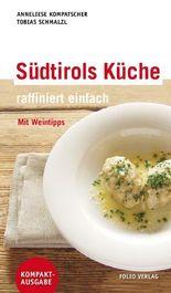 Südtirols Küche - raffiniert einfach: Mit Weintipps