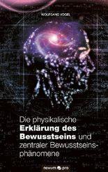 Die physikalische Erklärung des Bewusstseins und zentraler Bewusstseinsphänomene