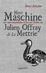 Herr Maschine oder vom wunderlichen Leben und Sterben des Julien Offray de La Mettrie