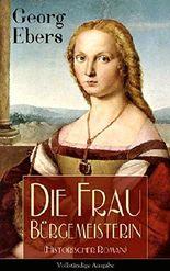 Die Frau Bürgemeisterin (Historischer Roman) - Vollständige Ausgabe: Mittelalter-Roman