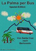 La Palma per Bus Spezial-Edition: Von Santa Cruz nach Barlovento (German Edition)