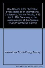 One Decade After Chernobyl: Proceedings of an International Conference, Vienna, Austria, 8-12 April 1996: Summing up the Consequences of the Accident (IAEA Proceedings Series)