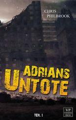 Adrians Untote: Teil1 - Zombie-Thriller