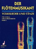 Der Flötenmusikant: 141 deutsche Volkslieder und Tänze in leichtem Satz. Band 2. Sopran- und Alt-Blockflöte oder andere Melodie-Instrumente, Gitarre ad lib.. Spielpartitur.