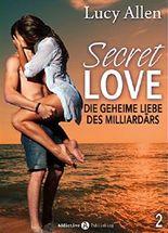Secret Love, band 2: Die geheime Liebe des Milliardärs