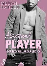 Arrogant Player 3: Der sexy Milliardär und ich