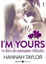 I'm Yours – Band 1: Im Bann des dominanten Milliardärs