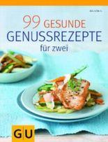 99 gesunde Genussrezepte für Zwei