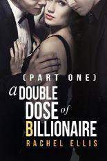 A Double Dose of Billionaire: Part One