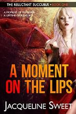 A Moment on the Lips: The Reluctant Succubus - Book 1 of 5