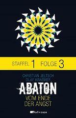 ABATON. Vom Ende der Angst. Staffel 1, Folge 3 (ABATON E-Serial)