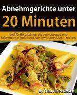 Abnehmgerichte unter 20 Minuten: Ideal für Berufstätige, die eine gesunde und kalorienarme Ernährung zur Gewichtsreduktion suchen