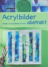 Acrylbilder abstrakt - Moderne Keilrahmen-Motive [Illustrierte Sonderausgabe inkl. Vorlagen]