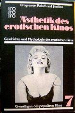 Aesthetik des erotischen Kinos - Grundlagen des populären Films 7 (Grundlagen des populären Films)