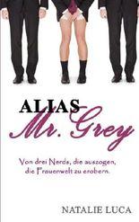 Alias Mr. Grey: Von drei Nerds, die auszogen, die Frauenwelt zu erobern.