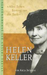 Alles Sehen kommt von Seele. Helen Keller