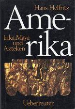 Amerika. Inka, Maya uns Azteken. Bibliothek der alten Kulturen.