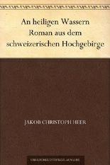 An heiligen Wassern Roman aus dem schweizerischen Hochgebirge