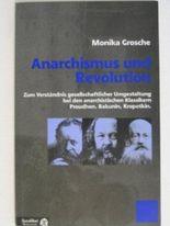 Anarchismus und Revolution. Zum Verständnis gesellschaftlicher Umgestaltung bei den anarchistischen