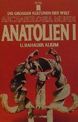 Anatolien I - Die Grossen Kulturen der Welt mit 40 farbigen und 118 s/w Illustrationen (Remittenexemplar )