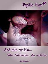 And then we kiss...: Wenn Weihnachten alles verändert