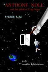 Anthony Noll und der goldene Zeigefinger (Buch1): wenn kleine Roboter träumen
