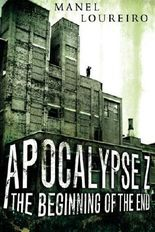 Apocalypse Z: The Beginning of the End by Loureiro, Manel (2012)