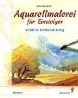 Aquarellmalerei für Einsteiger. Schritt für Schritt zum Erfolg