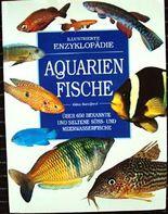 Aquarienfische - Illustrierte Enzyklopädie. Über 650 bekannte und seltene Süss- und Meerwasserfische