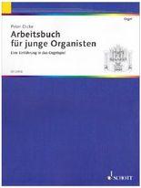 Arbeitsbuch für junge Organisten: Eine Einführung in das Orgelspiel. Orgel. Schülerheft.