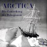 Arctica: Die Entdeckung der Polregionen. 150 Jahre Archiv der Royal Geographical Society