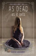 As Dead as It Gets (Bad Girls Don't Die Novels) by Alender, Katie ( 2013 )