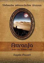 Auronja: Reise zur Wüstenstadt (Selenorischer Roman 7)