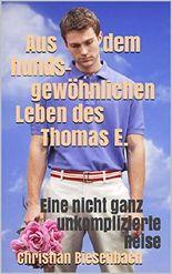 Aus dem hundsgewöhnlichen Leben des Thomas E.: Eine nicht ganz unkomplizierte Reise
