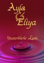 Ayla & Eliya - Unsterbliche Liebe: Band 1