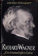 Richard Wagner Ein dramatisches Leben