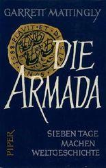 Die Armada. Sieben Tage machen Weltgeschichte