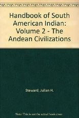 Handbook of South American Indians Volume 2 the Andean Civilizations