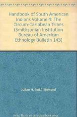 Handbook of South American Indians, Vol. 4: The Circum-Caribbean Tribes (Bureau of American Ethnology, No. 143)