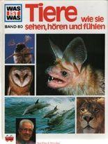 Tiere wie sie sehen, hören und fühlen. Was ist was - Band 80