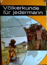 Völkerkunde für jedermann. 1. Auflage