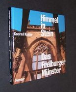 Himmel in Stein, Das Freiburger Münster, Vom Sinn mittelalterlicher Kirchenbauten [von Konrad Kunze],