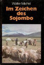 Im Zeichen des Sojombo. Impressionen aus der Mongolischen Volksrepublik