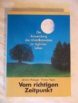 Vom richtigen Zeitpunkt: Die Anwendung des Mondkalenders im täglichen Leben