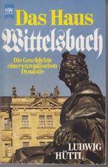 Das Haus Wittelsbach. Die Geschichte einer europäischen Dynastie