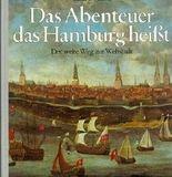 Das Abenteuer, das Hamburg heisst: der weite Weg zur Weltstadt