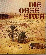 Die Oase Siwa. Unter Berbern und Beduinen der Libyschen Wüste