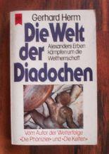 Gerhard Herm: Die Welt der Diadochen - Alexanders Erben kämpfen um die Weltherrschaft