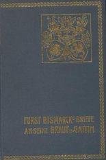 Fürst Bismarcks Briefe an seine Braut und Gattin.