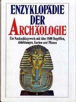 Enzyklopädie der Archäologie - Ein Nachschlagewerk mit über 1800 Begriffen, Abbildungen, Karten und Plänen
